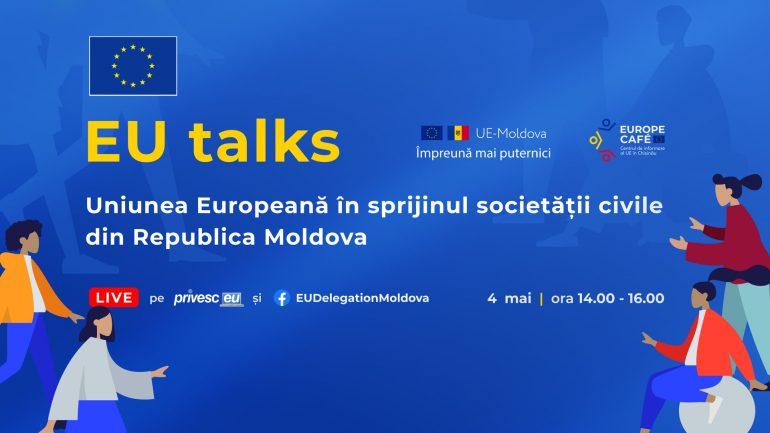 """EU Talks """"Uniunea Europeană și statele sale membre sprijină organizațiile societății civile din Republica Moldova"""""""