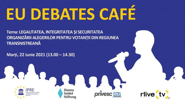 """Agenda - EU Debates Cafe organizat de IPRE """"Legalitatea, integritatea și securitatea organizării alegerilor pentru votanții din regiunea transnistreană"""""""