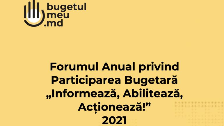 """Forumul Anual privind Participarea Bugetară """"Informează, Abilitează, Acționează!"""" 2021"""